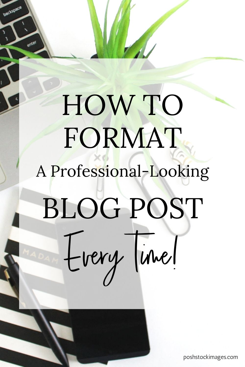 How To Format A Professional-Looking Blog Post Every Time
